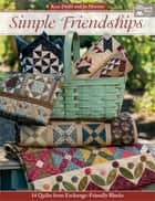 Simple Friendships - 14 Quilts from Exchange-Friendly Blocks ebook by Kim Diehl, Jo Morton