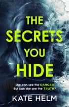 The Secrets You Hide - If you think you know the truth, think again . . . 電子書籍 by Kate Helm