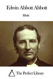 Works of Edwin Abbott Abbott ebook by Edwin Abbott Abbott