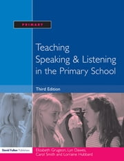 Teaching Speaking and Listening in the Primary School ebook by Elizabeth Grugeon,Lorraine Hubbard,Carol Smith,Lyn Dawes