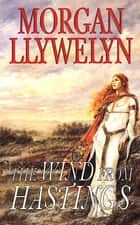 The Wind From Hastings ebook by Morgan Llywelyn