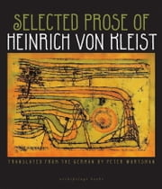 Selected Prose of Heinrich von Kleist ebook by Heinrich von Kleist,Peter Wortsman