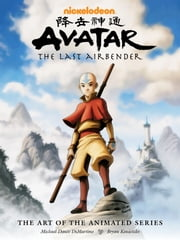 Avatar: The Last Airbender - The Art of the Animated Series ebook by Various Authors,Various Artists