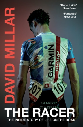 The Racer - Life on the Road as a Pro Cyclist ebook by David Millar