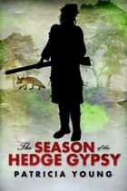The Season of the Hedge Gypsy ebook by Patricia Young