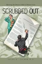 Scrubbed Out ebook by Salah D. Salman M.D.