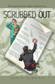 Scrubbed Out - Reviving the Doctor's Role in Patient Care ebook by Salah D. Salman M.D.