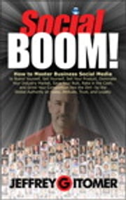 Social BOOM! - How to Master Business Social Media to Brand Yourself, Sell Yourself, Sell Your Product, Dominate Your Industry Market, Save Your Butt, Rake in the Cash, and Grind Your Competition into the Dirt ebook by Jeffrey Gitomer