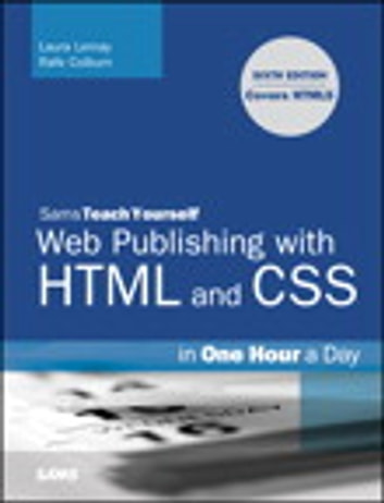 Sams Teach Yourself Web Publishing with HTML and CSS in One Hour a Day: Includes New HTML5 Coverage - Includes New HTML5 Coverage ebook by Laura Lemay,Rafe Colburn