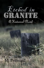Etched in Granite: A Historical Novel ebook by Mj Pettengill