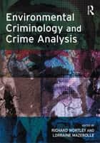 Environmental Criminology and Crime Analysis ebook by Richard Wortley, Lorraine Mazerolle