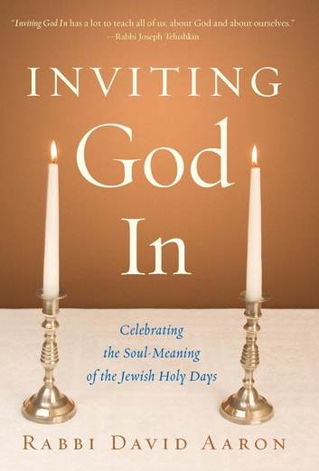 Inviting God In - Celebrating the Soul-Meaning of the Jewish Holy Days ebook by Rabbi David Aaron