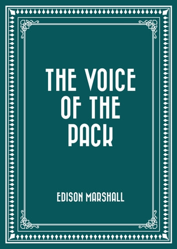 The Voice of the Pack ebook by Edison Marshall