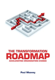 The Transformation Roadmap: Accelerating Organisation Change ebook by Paul Mooney