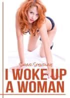 I Woke Up A Woman ebook by Sugar Spendlove