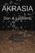 Akrasia ebook by Don A Lashomb