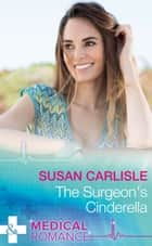 The Surgeon's Cinderella (Mills & Boon Medical) ebook by Susan Carlisle