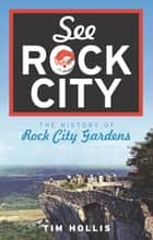 See Rock City - The History of Rock City Gardens ebook by Tim Hollis
