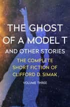 The Ghost of a Model T - And Other Stories ebook by Clifford D. Simak, David W. Wixon