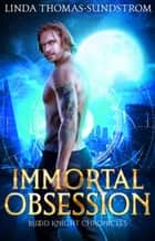 Immortal Obsession - Blood Knight Chronicles, #2 ebook by Linda Thomas-Sundstrom
