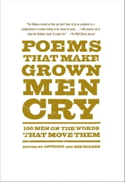 Poems That Make Grown Men Cry - 100 Men on the Words That Move Them ebook by Anthony Holden,Ben Holden