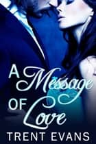 A Message of Love ebook by Trent Evans