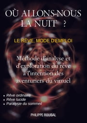 Où allons-nous la nuit ? - Le rêve, mode d'emploi ebook by Kobo.Web.Store.Products.Fields.ContributorFieldViewModel