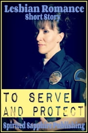 Lesbian Romance: To Serve and Protect ebook by Spirited Sapphire Publishing
