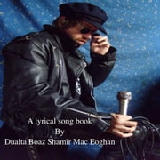 A Lyrical Song Book By Dualta Boaz Shamir Mac Eoghan - Lyrical Poetry ebook by Dualta Boaz Shamir Mac Eoghan