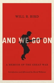 And We Go On - A Memoir of the Great War ebook by Will R. Bird,David Williams