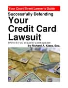 Successfully Defending Your Credit Card Lawsuit ebook by Richard A. Klass, Esq.