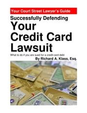 Successfully Defending Your Credit Card Lawsuit - What to Do If You Are Sued for a Credit Card Debt ebook by Richard A. Klass, Esq.
