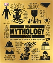 The Mythology Book - Big Ideas Simply Explained ebook by DK