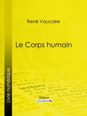 Le Corps humain ebook by René Vaucaire, Ligaran