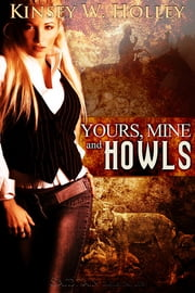 Yours, Mine and Howls ebook by Kinsey W. Holley