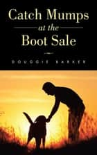 Catch Mumps at the Boot Sale ebook by Douggie Barker