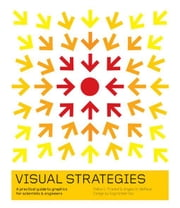 Visual Strategies: A Practical Guide to Graphics for Scientists and Engineers ebook by Frankel, Felice C.