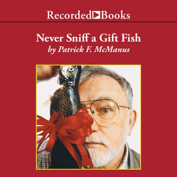 Never Sniff a Gift Fish audiobook by Patrick F. McManus