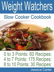 Weight Watchers Slow Cooker Cookbook - 0 to 3 Points 60 Recipes: 4 to 7 Points 175 Recipes: 8 to 10 points 30 Recipes ebook by Jessica Carter