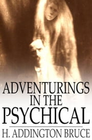 Adventurings in the Psychical ebook by H. Addington Bruce