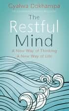 The Restful Mind ebook by Gyalwa Dokhampa