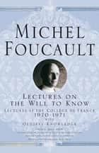 Lectures on the Will to Know ebook by M. Foucault,Graham Burchell,A. Davidson