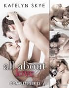 All About Love - Complete Collection ebook by Katelyn Skye