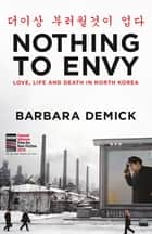 Nothing to Envy - Life, Love and Death in North Korea ebook by Barbara Demick