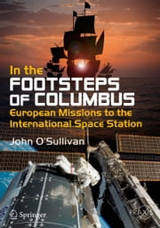 In the Footsteps of Columbus - European Missions to the International Space Station ebook by John O'Sullivan