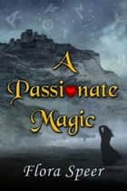A Passionate Magic ebook by Flora Speer