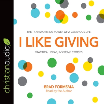 I Like Giving - The Transforming Power of a Generous Life audiobook by Brad Formsma