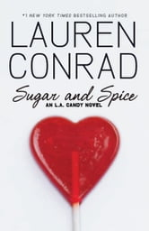 Sugar and Spice: An L.A. Candy Novel ebook by Lauren Conrad