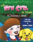 The New Girl In Town, A Children's Book. ebook by Nanny Fanny