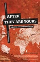 After They Are Yours - The Grace and Grit of Adoption ebook by Brian Borgman